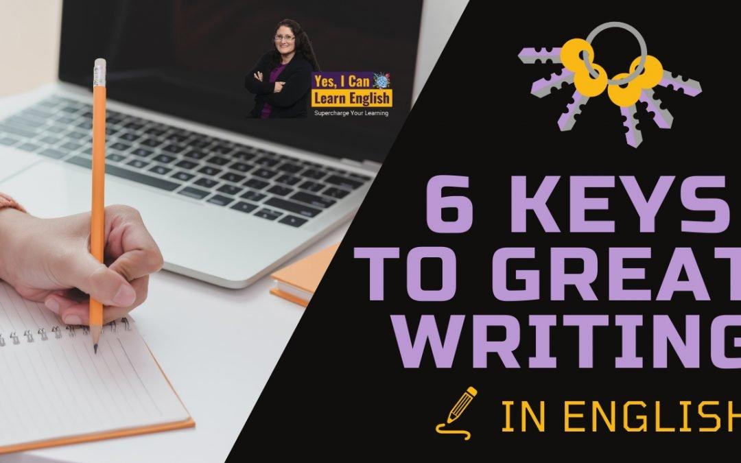 Six Keys to Great Writing in English